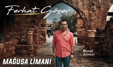 دانلود آهنگ ترکی جدید Ferhat Gocer به نام Magusa Limani